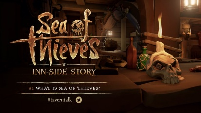 Sea of Thieves - Inn-side Story #1: What is Sea of Thieves?