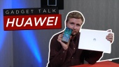 Gadget Talk - Is Huawei hardware still worth the money?