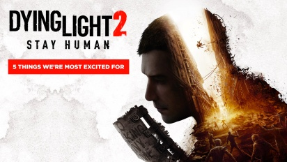 Dying Light 2 Stay Human - 5 Things We Are Most Excited For