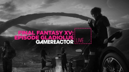 FINAL FANTASY XV: EPISODE GLADIOLUS - LIVESTREAM REPLAY